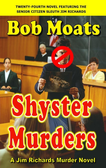 Shyster Murders - Jim Richards Murder Novels, #24 eBook by Bob Moats
