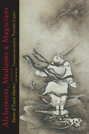 Alchemists, Mediums, and Magicians - Stories of Taoist Mystics ebook by Thomas Cleary