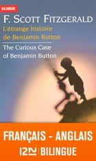 Bilingue français-anglais : L'étrange histoire de Benjamin Button - The Curious Case of Benjamin Button ebook by Dominique LESCANNE, Jean-Pierre BERMAN, Michel MARCHETEAU,...