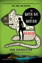 The Water Rat of Wanchai - An Ava Lee Novel ebook by Ian Hamilton