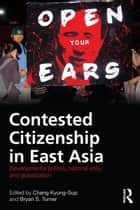 Contested Citizenship in East Asia ebook by Kyung-Sup Chang,Bryan S. Turner