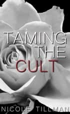 Taming the Cult ebook by Nicole Tillman