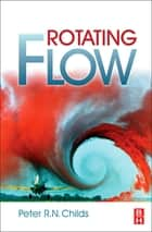 Rotating Flow ebook by Peter R. N. Childs