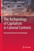 The Archaeology of Capitalism in Colonial Contexts ebook by Sarah K. Croucher,Lindsay Weiss