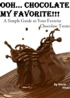 Oooh… Chocolate; My Favorite!!! A Simple Guide To Your Favorite Chocolate Treats ebook by Kitrin Haas