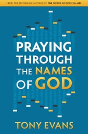 Praying Through the Names of God ebook by Tony Evans