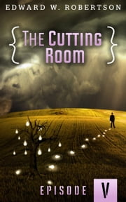 The Cutting Room: Episode V ebook by Edward W. Robertson
