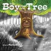 The Boy and the Tree - If Trees Could Talk, What Would They Say? A Boy's Journey of Discovery. ebook by Maurya Das