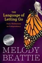 The Language of Letting Go - Daily Meditations on Codependency ebook by Melody Beattie
