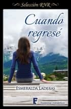 Cuando regresé ebook by Esmeralda Laderas Pérez