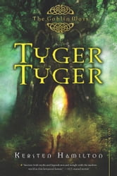 Tyger Tyger - A Goblin Wars Book ebook by Kersten Hamilton