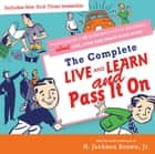 The Complete Live and Learn and Pass It On - People Ages 5 to 95 Share What They've Discovered about Life, Love, and Other Good Stuff ebook by Jackson Brown
