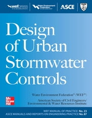 Design of Urban Stormwater Controls, MOP 23 - MOP 23 ebook by Water Environment Federation,American Society of Civil Engineers/ Enviornmental & Water Resources Insitute