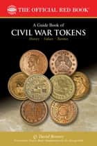 A Guide Book of Civil War Tokens ebook by Q. David Bowers,Fred . Reed