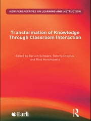 Transformation of Knowledge through Classroom Interaction ebook by Baruch Schwarz,Tommy Dreyfus,Rina Hershkowitz