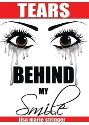 Tears Behind My Smile ebook by Lisa Marie Stringer, Lashawn Colvin