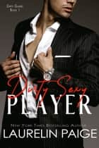 Dirty Sexy Player ebook by Laurelin Paige