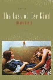 The Last of Her Kind - A Novel ebook by Sigrid Nunez
