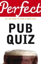 Perfect Pub Quiz ebook by David Pickering