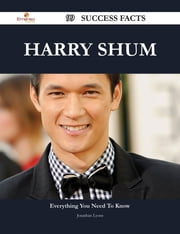 Harry Shum 99 Success Facts - Everything you need to know about Harry Shum ebook by Jonathan Lyons