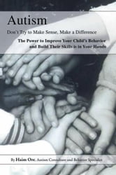 Autism: Don't Try to Make Sense, Make a Difference! ebook by Haim Ore
