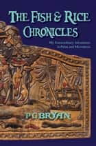 The Fish and Rice Chronicles ebook by PG Bryan
