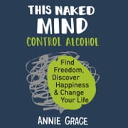 This Naked Mind Audiolibro by Annie Grace