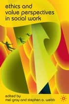 Ethics and Value Perspectives in Social Work ebook by Mel Gray, Stephen A. Webb