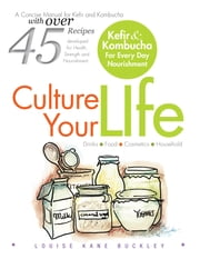 Culture Your Life - Kefir and Kombucha for Every Day Nourishment ebook by Louise Kane Buckley NTP, ND