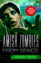 Amish Zombies from Space ebook by Kerry Nietz