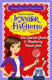 One Garish Ghost & Blueberry Peach Jam - Dead by the Numbers Mysteries book #1 ebook by Jennifer Fischetto