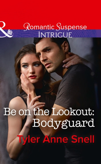 Be On The Lookout: Bodyguard (Mills & Boon Intrigue) (Orion Security, Book 3) eBook by Tyler Anne Snell