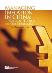 Managing Inflation in China: Current Trends and New Strategies ebook by Liu, Yuanchun