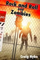 Rock and Roll and Zombies ebook by Craig Nybo