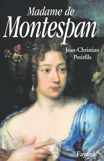 Madame de Montespan eBook by Jean-Christian Petitfils