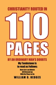 Christianity Routed in 110 Pages By An Ordinary Man's Doubts ebook by William D. Hedges