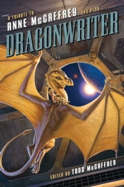 Dragonwriter - A Tribute to Anne McCaffrey and Pern ebook by Todd McCaffrey,David Brin,Lois McMaster Bujold,Mercedes Lackey,Elizabeth Moon,Michael Whelan,Chelsea Quinn Yarbro