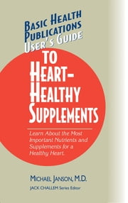 User's Guide to Heart-Healthy Supplements ebook by Michael Janson, Dr,Jack Challem