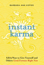 Instant Karma - 8,879 Ways to Give Yourself and Others Good Fortune Right Now ebook by Barbara Ann Kipfer
