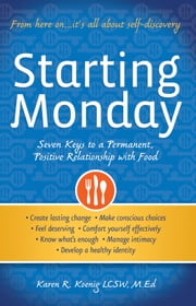 Starting Monday - Seven Keys to a Permanent, Positive Relationship with Food ebook by Karen R. Koenig