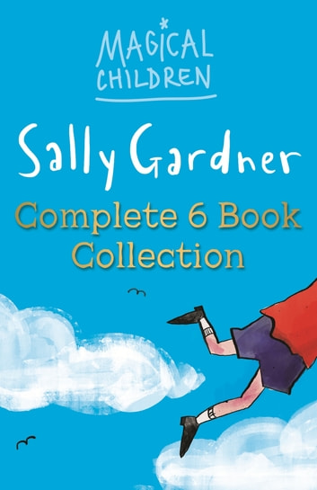 Magical Children Complete eBook Collection ebook by Sally Gardner