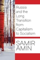 Russia and the Long Transition from Capitalism to Socialism ebook by Samir Amin
