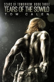 Tears of the Sowilo (Scars of Tomorrow Book 3) ebook by Tom Calen