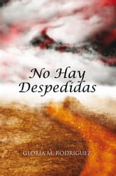 No Hay Despedidas ebook by Gloria M. Rodriguez