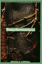 Transformations - Recollective Imagination and Sexual Difference ebook by Drucilla Cornell