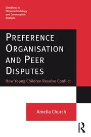 Preference Organisation and Peer Disputes - How Young Children Resolve Conflict ebook by Amelia Church