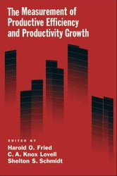 The Measurement of Productive Efficiency and Productivity Growth ebook by Harold O. Fried; C. A. Knox Lovell; Shelton S. Schmidt