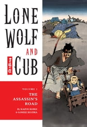 Lone Wolf and Cub Volume 1: The Assassin's Road ebook by Kazuo Koike