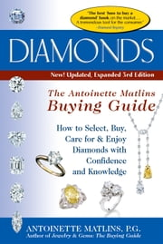 Diamonds, 3rd Edition--The Antoinette Matlins Buying Guide - How to Select, Buy, Care for & Enjoy Diamonds with Confidence and Knowledge ebook by Antoinette Matlins, P. G.