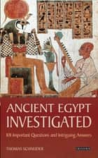 Ancient Egypt Investigated - 101 Important Questions and Intriguing Answers ebook by